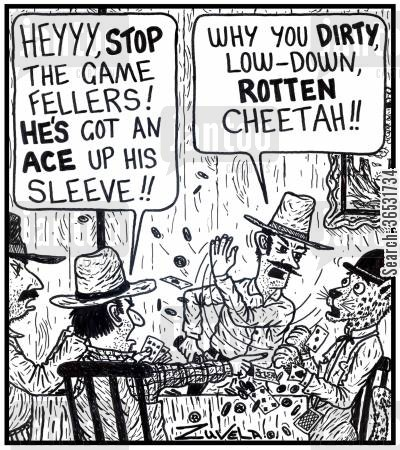 poker games cartoon humor: Cowboy: 'Hey, stop the game fellers! He's got an ace up his sleeve!!' Cowboy 2: 'Why you dirty, low-down, rotten cheetah!!'