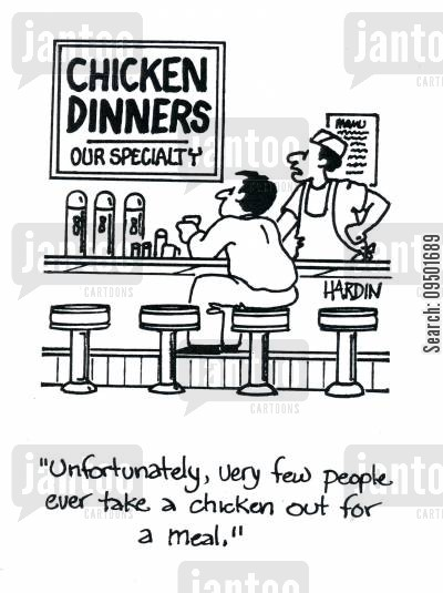 chicken dinners cartoon humor: 'Unfortunately, very few people ever take a chicken out for a meal.'