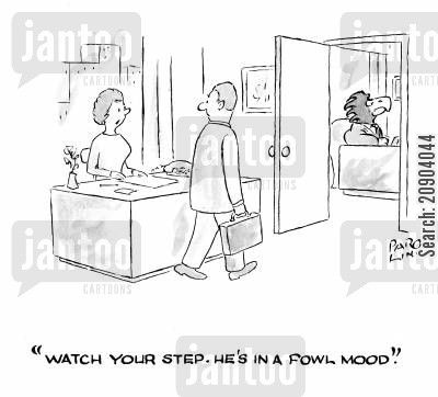 horrible mood cartoon humor: 'Watch your step. He's in a fowl mood.'
