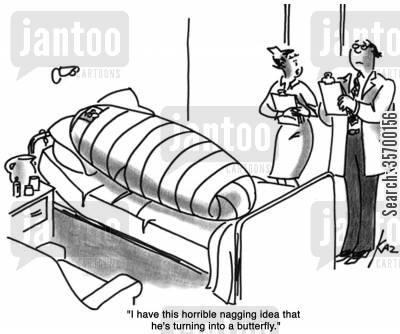 dressing cartoon humor: 'I have this horrible nagging idea that he's turning into a butterfly.'