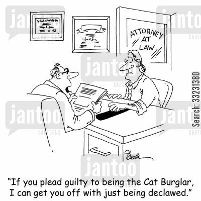 declawed cartoon humor: 'If you plead guilty to being the Cat Burglar, I can get you off with just being declawed.'