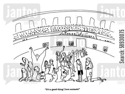 colloseum cartoon humor: 'It's a good thing I love animals!'
