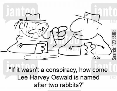assassinates cartoon humor: 'If it wasn't a conspiracy, how come Lee Harvey Oswald is named after two rabbits?'