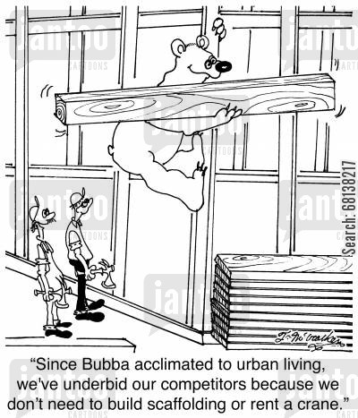 construction equipment cartoon humor: 'Since Bubba acclimated to urban living, we've underbid our competitors because we don't need to build scaffolding or rent a crane.'