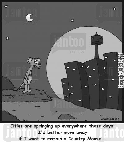move away cartoon humor: Cities are springing up everywhere these days: I'd better move away if I want to remain a Country Mouse...