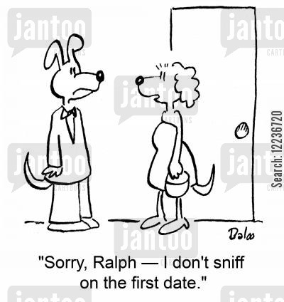putting out cartoon humor: 'Sorry, Ralph -- I don't sniff on the first date.'