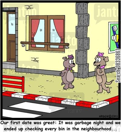 garbage night cartoon humor: 'Our first date was great: It was garbage night and we ended up checking every bin in the neighbourhood...'