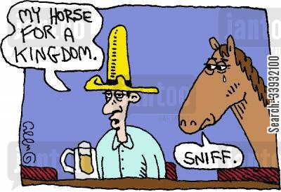 kingdoms cartoon humor: 'My horse for a kingdom.'  'Sniff.'
