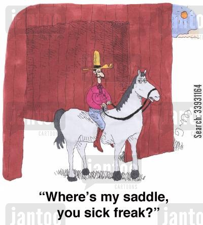 freaks cartoon humor: 'Where's my saddle, you sick freak?'