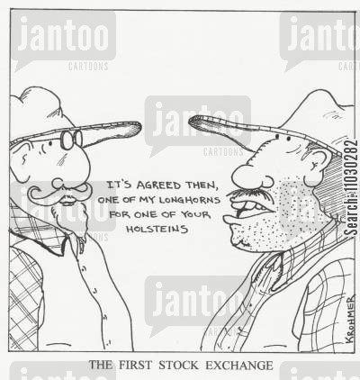 stock broker cartoon humor: The first stock exchange - 'It's agreed then, one of my Longhorns for one of your holsteins.'