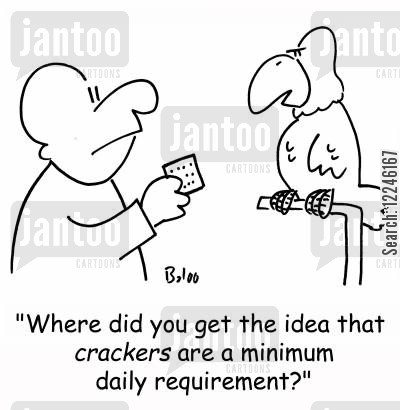 daily cartoon humor: 'Where did you get the idea that crackers are a minimum daily requirement?'