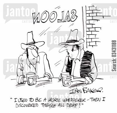 horse whisperer cartoon humor: 'I used to be a horse whisperer - Then I discovered they're all deaf!'