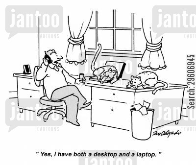 laptops cartoon humor: 'Yes, I have both a desktop and a laptop.'