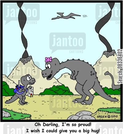 trex cartoon humor: 'Oh Darling, I'm so proud! I wish I could give you a big hug!'