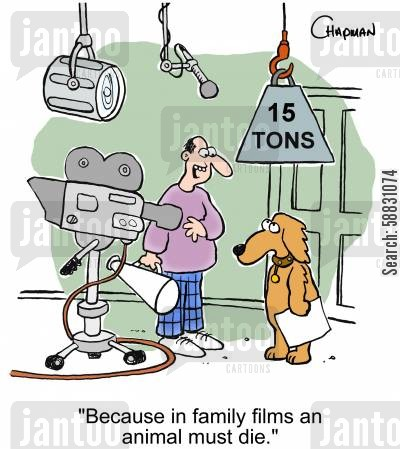 film director cartoon humor: 'Because in family films an animal must die.'