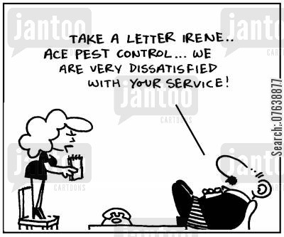 dissatisfied cartoon humor: 'Take a letter Irene. Ace Pest Control, we are very dissatisfied with your service.'