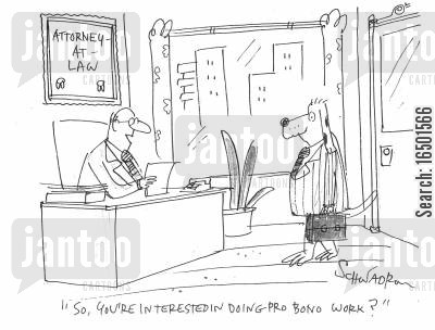 pro bono cartoon humor: So, you're interested in doing pro bono work?