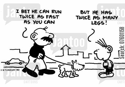 fast runner cartoon humor: 'I bet he can run twice as fast as you can.' 'But he has twice as many legs!'
