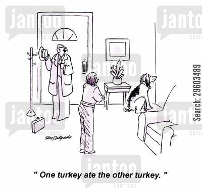 disciplined cartoon humor: 'One turkey ate the other turkey.'