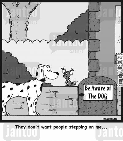 beware of the dog signs cartoon humor: 'They don't want people stepping on me...'
