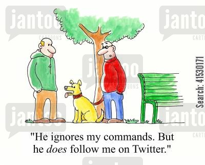 commanding cartoon humor: 'He ignores my commands. But he does follow me on Twitter.'