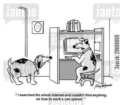 tins cartoon humor: 'I searched the whole internet and couldn't find anything on how to work a can opener.'