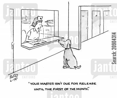 loyal dog cartoon humor: 'Your master isn't due for release until the first of the month.'