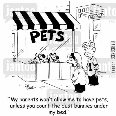 dust bunnies cartoon humor: 'My parents won't allow me to have pets unless you count the dust bunnies under my bed.'