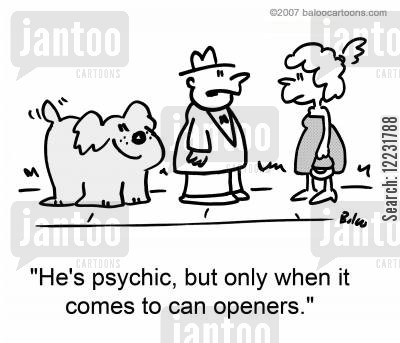 psychic abilities cartoon humor: 'He's psychic, but only when it comes to can openers.'