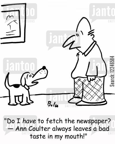 coulter cartoon humor: 'Do I have to fetch the newspaper? -- Ann Coulter always leaves a bad taste in my mouth!'