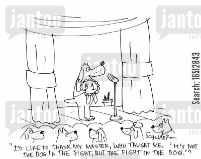dog fight cartoon humor: 'I'd like to thank my master, who taught me, 'it's not the dog in the fight, but the fight in the dog.''
