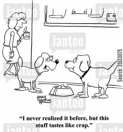 bad taste cartoon humor: Dog about food: 'I never realized it before, but this stuff tastes like crap.'