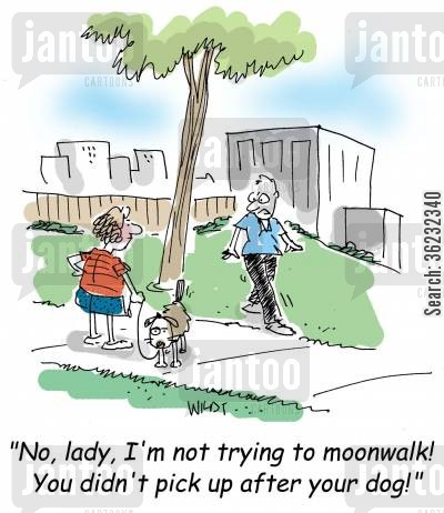 moonwalk cartoon humor: 'No, lady, I'm not trying to moonwalk! You didn't pick up after your dog!'