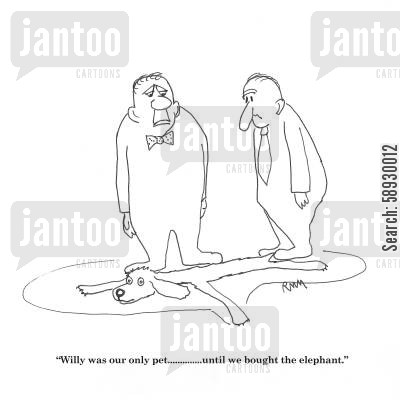 squashed cartoon humor: Willy was our only pet until we bought the elephant.