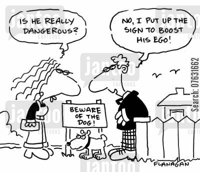 ego boost cartoon humor: Beware of the Dog sign: Is he really dangerous? No, I put up the sign to boost his ego!