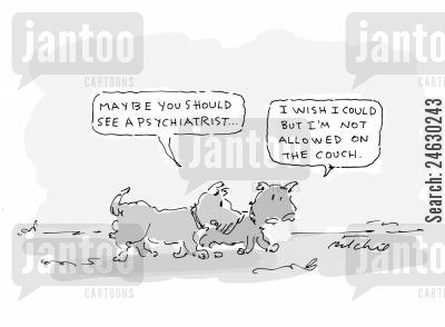 settee cartoon humor: 'Maybe you should see a psychiatrist.' 'I wish I could but I'm not allowed on the couch.'