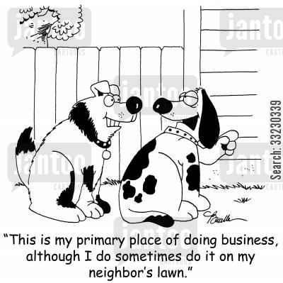 dog poop cartoon humor: 'This is my primary place of doing business, although I do sometimes do it on my neighbor's lawn.'