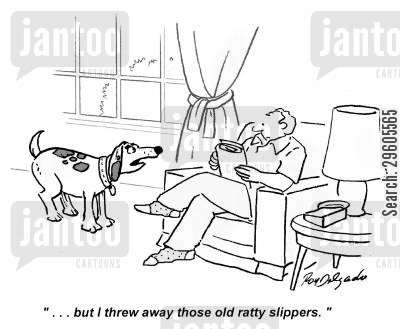 tat cartoon humor: '... but I threw away those old ratty slippers.'