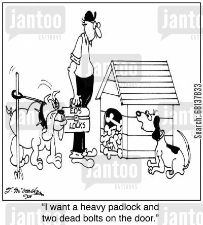 hoarding cartoon humor: 'I want a heavy padlock and two dead bolts on the door.'