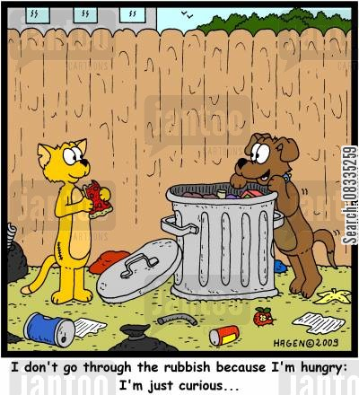garbage cans cartoon humor: 'I don't go through the rubbish because I'm hungry: I'm just curious...'