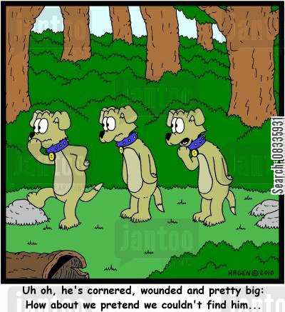 pack dogs cartoon humor: 'Uh oh, he's cornered, wounded and pretty big: How about we pretend we couldn't find him...'