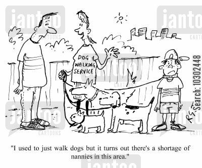 nannies cartoon humor: 'I used to just walk dogs but it turns out there's a shortage of nannies in this area.'