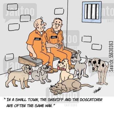 dogcatcher cartoon humor: In a small town, the sheriff and the dogcatcher are often the same man.