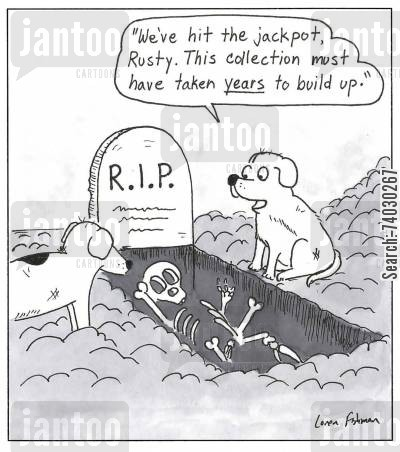 burying cartoon humor: 'We've hit the jackpot, Rusty. This collection must have taken years to build up.'