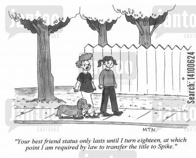 major cartoon humor: Your best friend status only lasts until I turn eighteen, at which point I am required by law to transfer the title to Spike.