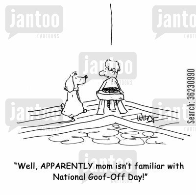 messing around cartoon humor: Well, APPARENTLY mom isn't familiar with National Goof-Off Day!