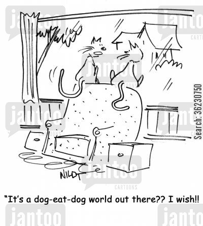 addages cartoon humor: It's a dog-eat-dog world out there?? I wish!!