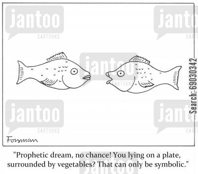 prophecies cartoon humor: 'Prophetic dream, no chance! You lying on a plate, surrounded by vegetables? That can only be symbolic.'