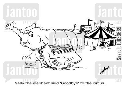 goodbye cartoon humor: Nelly the elephant said 'Goodbye' to the circus...