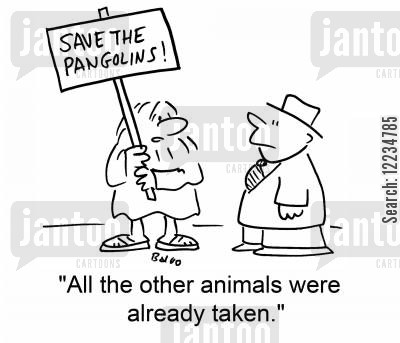 environmental protestor cartoon humor: Save the Pangolins! 'All the other animals were already taken.'